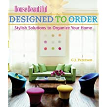 Designed to Order: Stylish Solutions to Organize Your Home (House Beautiful)