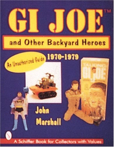 GI JoeTM and Other Backyard Heroes 1970-1979: An Unauthorised Guide (Schiffer Book for Collectors with Values)