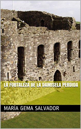 La fortaleza de la damisela perdida por María Gema Salvador