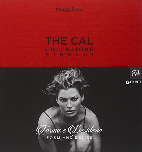 The Cal. Collezione Pirelli. Forma e desiderio. Form and desire. Ediz.italiana. Ediz. illustrata