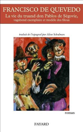 La vie du truand Don Pablos de Ségovie, vagabond exemplaire et modèle des filous par Francisco de Quevedo