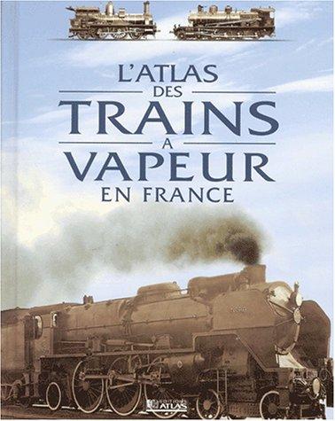 L'Atlas des trains à vapeur en France par Collectif