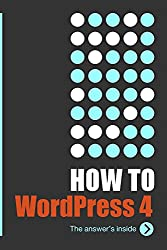 HowTo: WordPress 4: The answer's inside... (English Edition)