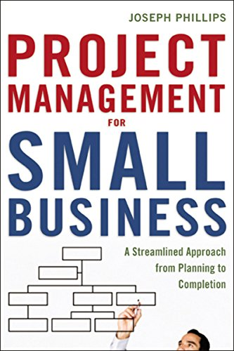 Project Management for Small Business: A Streamlined Approach from Planning to Completion por Joseph Phillips