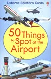 50 Things to Spot at the Airport (Usborne Spotter's Cards) (Activity and Puzzle Cards)