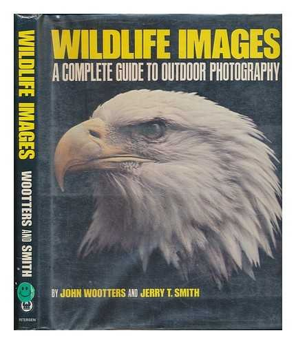 Wildlife Images : a Complete Guide to Outdoor Photography / by John Wootters and Jerry T. Smith