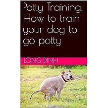 Potty Training, How to train your dog to go potty