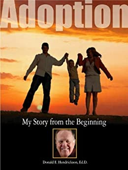 Adoption My Story from the Beginning (English Edition) di [Hendrickson, Donald]