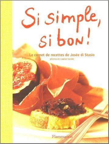 Si simple, si bon ! de Jose Di Stasio,Louise Savoie (Photographies) ( 23 mai 2005 )