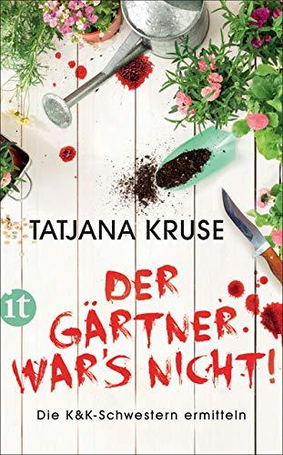 Der Gärtner war's nicht!: Die K&K-Schwestern ermitteln (insel taschenbuch)