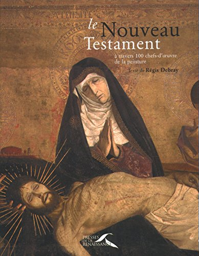 Le Nouveau Testament à travers 100 chefs-d'oeuvre de la peinture par Regis Debray