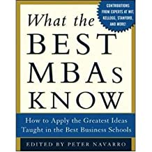 [(What the Best MBAs Know: How to Apply the Greatest Ideas Taught in the Best Business Schools)] [Author: Peter Navarro] published on (April, 2005)