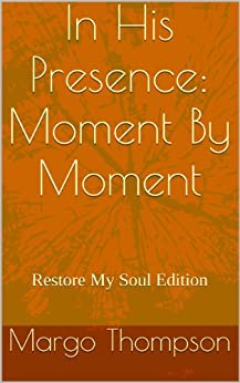 In His Presence: Moment By Moment (Restore My Soul Edition) (English Edition) von [Thompson, Margo]
