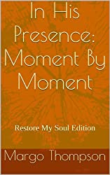 In His Presence: Moment By Moment (Restore My Soul Edition) (English Edition)