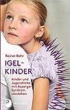 Igel-Kinder - Kinder und Jugendliche mit Asperger-Syndrom verstehen - Reiner Bahr