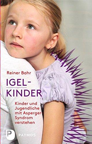 Igel-Kinder - Kinder und Jugendliche mit Asperger-Syndrom verstehen (Für Igel Kinder)
