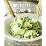 Root-to-Stalk Cooking: The Art of Using the Whole Vegetable by Tara Duggan (2013-08-13)