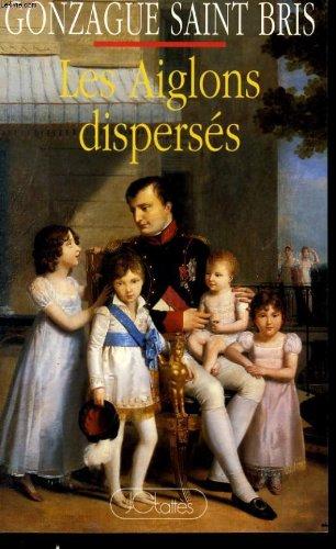 Les Aiglons dispersés ou Des Bonaparte aux Napoléonides