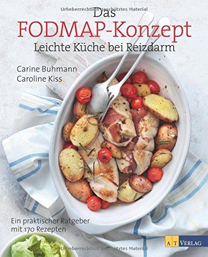 Das FODMAP-Konzept: Leichte Küche bei Reizdarm Ein praktischer Ratgeber mit 170 leichten Rezepten
