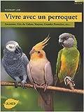vivre avec un perroquet amazones gris du gabon youyou grandes perruches de rosemary low caroline lelong traduction 6 d?cembre 2007