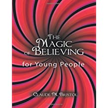 The Magic of Believing for Young People by Claude M. Bristol (2008-12-01)