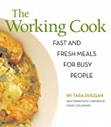 The Working Cook: Fast and Fresh Meals for Busy People by Tara Duggan (2006-05-28)