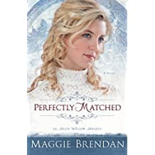 Perfectly Matched: A Novel (The Blue Willow Brides) (Volume 3) by Maggie Brendan (2013-10-01)