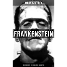 Frankenstein (Gothic Classic - The Uncensored 1818 Edition): Science Fiction Classic (English Edition)