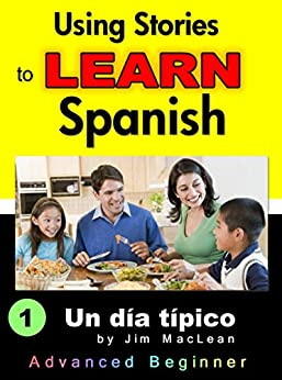 Using Stories to LEARN Spanish - Book 1 (a Descriptive Storytelling book) (English Edition) von [MacLean, Jim]