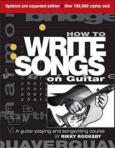 How to Write Songs on Guitar - Second Édition Guitare: A Guitar-playing and Songwriting Course