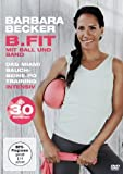 Barbara Becker - B.fit mit Ball und Band: Das Miami Bauch-Beine-Po Training intensiv