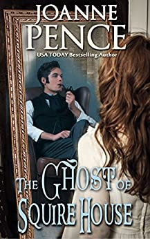 The Ghost of Squire House: A Romantic Fantasy by [Pence, Joanne]