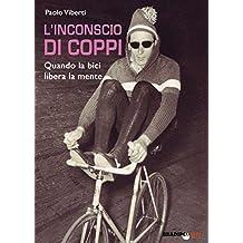 L'inconscio di Coppi: Quando la bici libera la mente (Italian Edition)