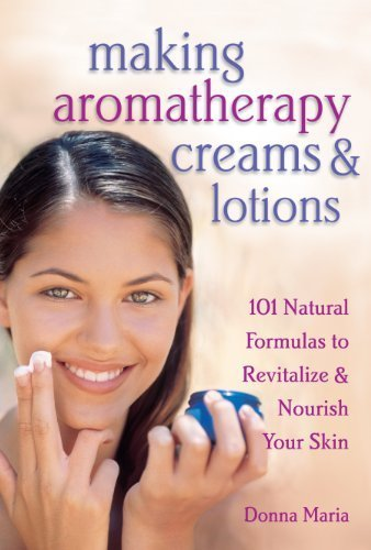 Making Aromatherapy Creams and Lotions: 101 Natural Formulas to Revitalize & Nourish Your Skin by Maria, Donna (2000) Paperback