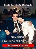 PROHIBIDO SER CIUDADANO: MEMORIAS (SEGUNDA EDICIÓN)