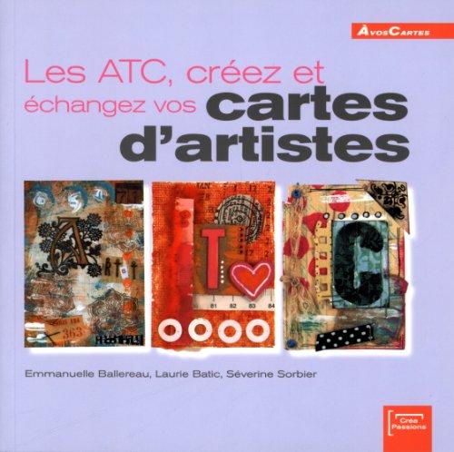 Les ATC, créez et échangez vos cartes d'artistes (ancien prix éditeur 15 euros) par Emmanuelle Ballereau, Laurie Batic, Séverine Sorbier