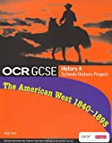 OCR GCSE History A Schools History Project: The American West 1840-95: Student Book