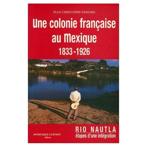 Une colonie française au Mexique 1833-1926