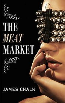 The Meat Market (Jonathan Harkon Adventures Book 1) (English Edition) par [Chalk, James]