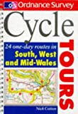 O/S Cycle Tours Sth,West Mid Wales: 24 One-day Routes in South and West and Mid-Wales (Ordnance Survey Cycle Tours)