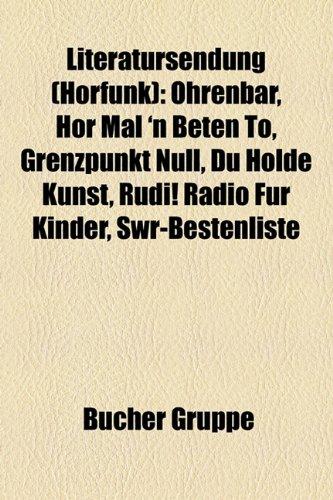 Literatursendung (Hrfunk): Ohrenbr, HR Mal 'n Beten To, Grenzpunkt Null, Du Holde Kunst, Rudi! Radio Fr Kinder, Swr-Bestenliste