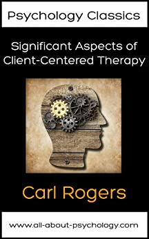 Significant Aspects of Client-Centered Therapy (Psychology Classics Book 2) (English Edition) von [Rogers, Carl]