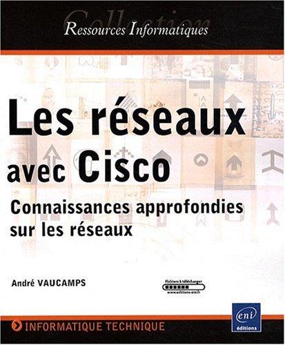 Les réseaux avec Cisco : Connaissances approfondies sur les réseaux par André Vaucamps