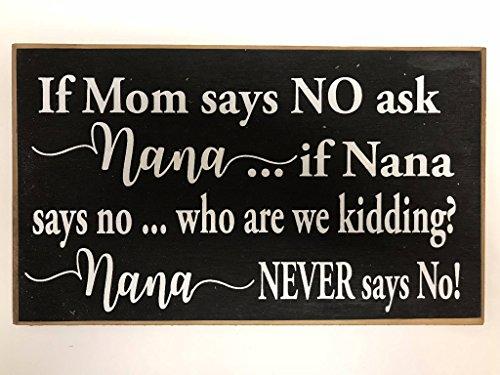 YCCCYOZ If Mom says NO Ask Nana if Nana says NO who Are we Kidding Nana Never says no Sign Farmhouse Porch Decoration for Home Grandmother Gift Wood Plaque Nursery Wall Decor -