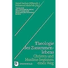 Theologie des Zusammenlebens: Christen und Muslime beginnen einen Weg (Theologie des Zusammenlebens - Christliche und muslimische Beiträge)