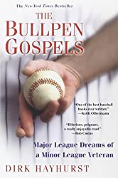 The Bullpen Gospels: A Non-Prospect's Pursuit of the Major Leagues and the Meaning of Life by Dirk Hayhurst (2010-04-01)