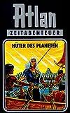 Atlan-Zeitabenteuer: Atlan, Bd.4: Hüter des Planeten - Hanns Kneifel
