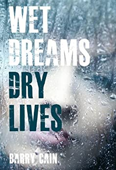 Wet Dreams Dry Lives by [Cain, Barry]