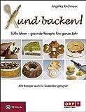 Xund backen!: Süße Ideen - gesunde Rezepte für das ganze Jahr. Auch für Diabetiker geeignet