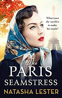 The Paris Seamstress: Transporting, Twisting, the Most Heartbreaking Novel You'll Read This Year by [Lester, Natasha]